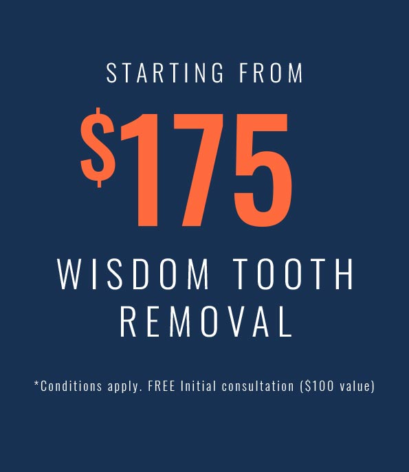 starting from $175 wisdom tooth removal. conditions apply, free initial consultation, $100 value
