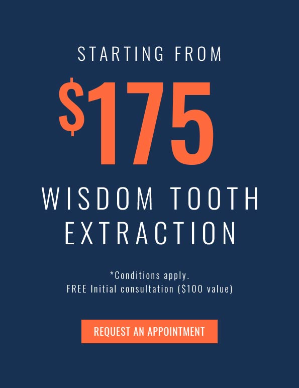 starting from $175 wisdom tooth extraction, *conditions apply, free initial consultation $100 value, request an appointment