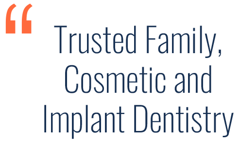 trusted family, cosmetic and implant dentistry